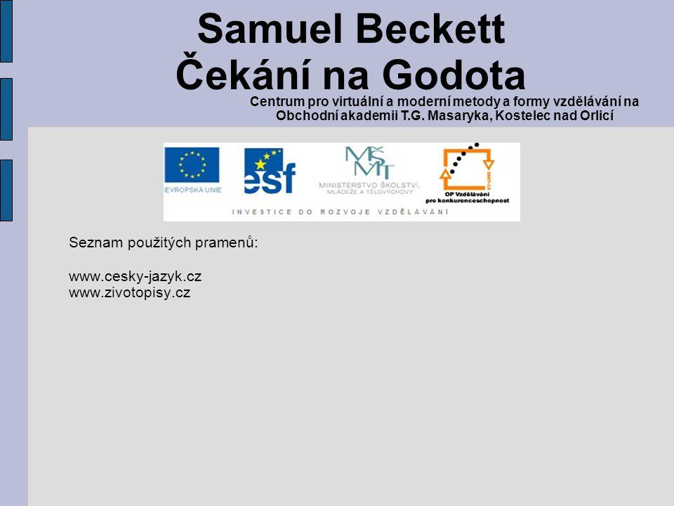 Seznam použitých pramenů: www.cesky-jazyk.cz www.zivotopisy.cz Samuel Beckett Čekání na Godota Centrum pro virtuální a moderní metody a formy vzdělává
