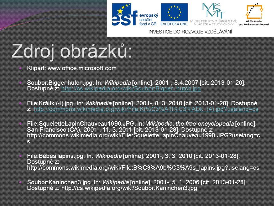 Zdroj obrázků: Klipart: www.office.microsoft.com Soubor:Bigger hutch.jpg. In: Wikipedia [online]. 2001-, 8.4.2007 [cit. 2013-01-20]. Dostupné z: http: