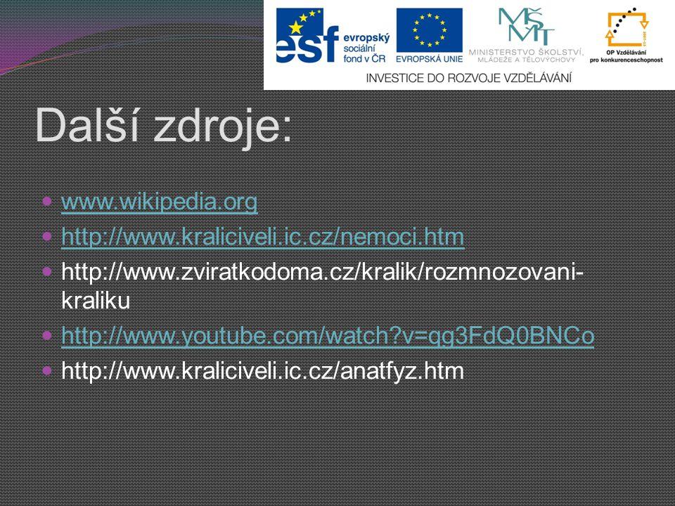 Další zdroje: www.wikipedia.org http://www.kraliciveli.ic.cz/nemoci.htm http://www.zviratkodoma.cz/kralik/rozmnozovani- kraliku http://www.youtube.com