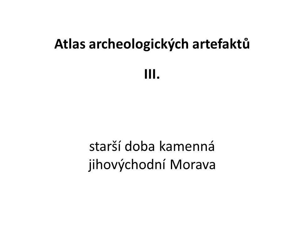 Atlas archeologických artefaktů III. starší doba kamenná jihovýchodní Morava