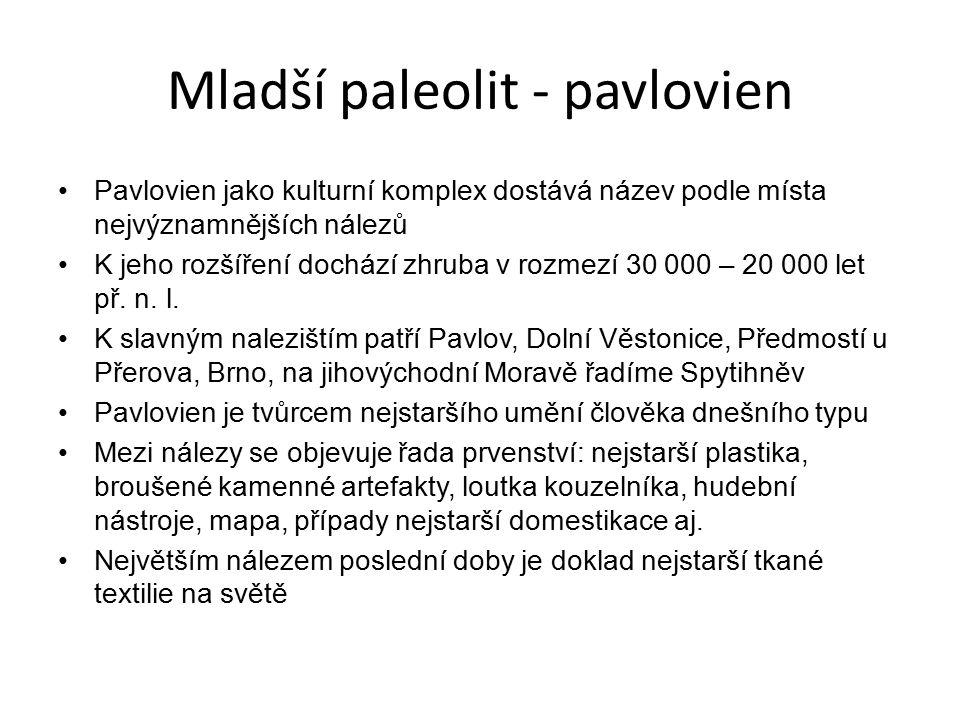 Mladší paleolit - pavlovien Pavlovien jako kulturní komplex dostává název podle místa nejvýznamnějších nálezů K jeho rozšíření dochází zhruba v rozmez