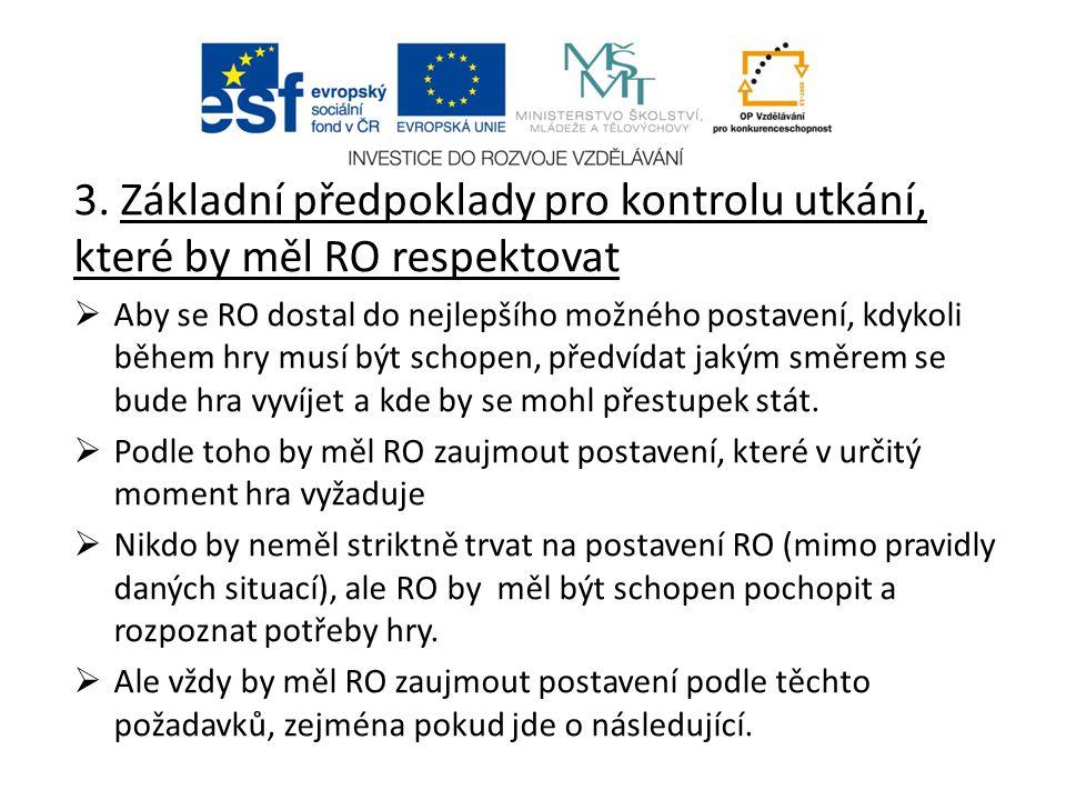3. Základní předpoklady pro kontrolu utkání, které by měl RO respektovat  Aby se RO dostal do nejlepšího možného postavení, kdykoli během hry musí bý