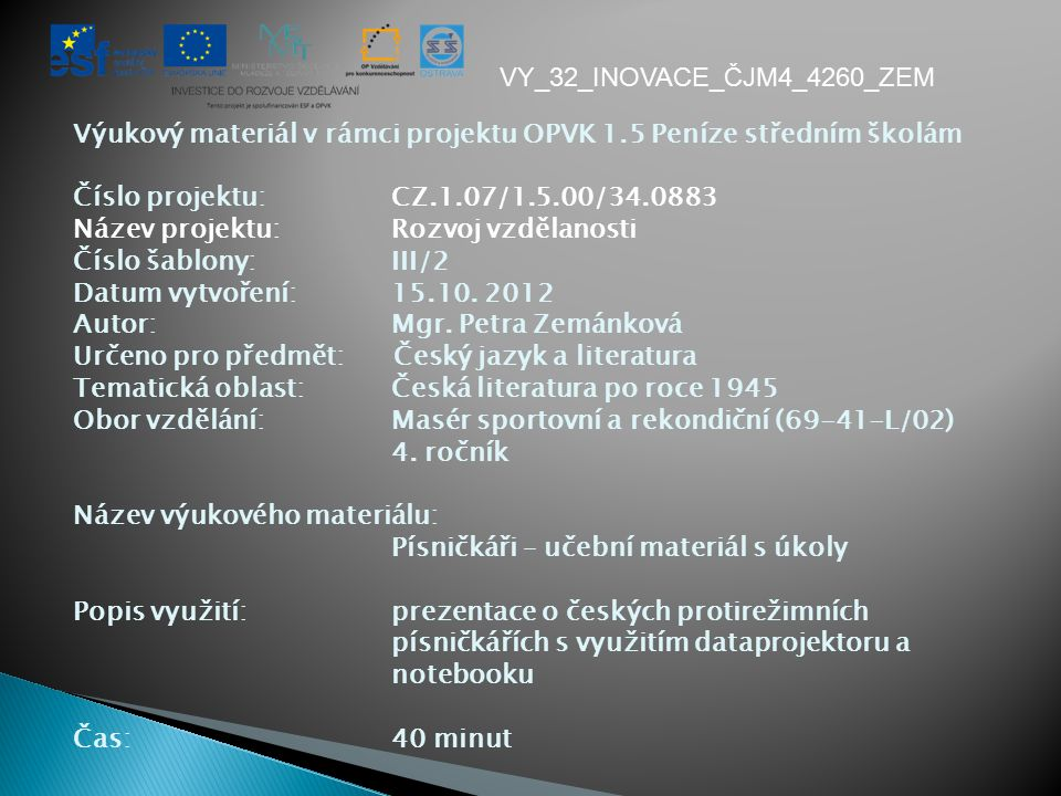 Výukový materiál v rámci projektu OPVK 1.5 Peníze středním školám Číslo projektu:CZ.1.07/1.5.00/34.0883 Název projektu:Rozvoj vzdělanosti Číslo šablony: III/2 Datum vytvoření:15.10.
