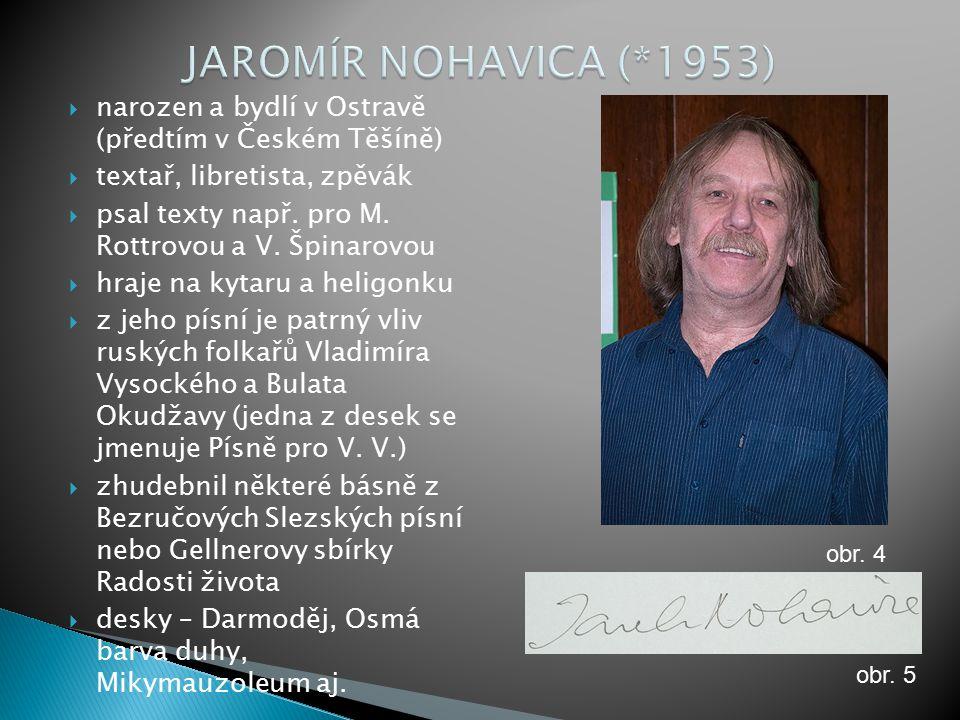  narozen a bydlí v Ostravě (předtím v Českém Těšíně)  textař, libretista, zpěvák  psal texty např.