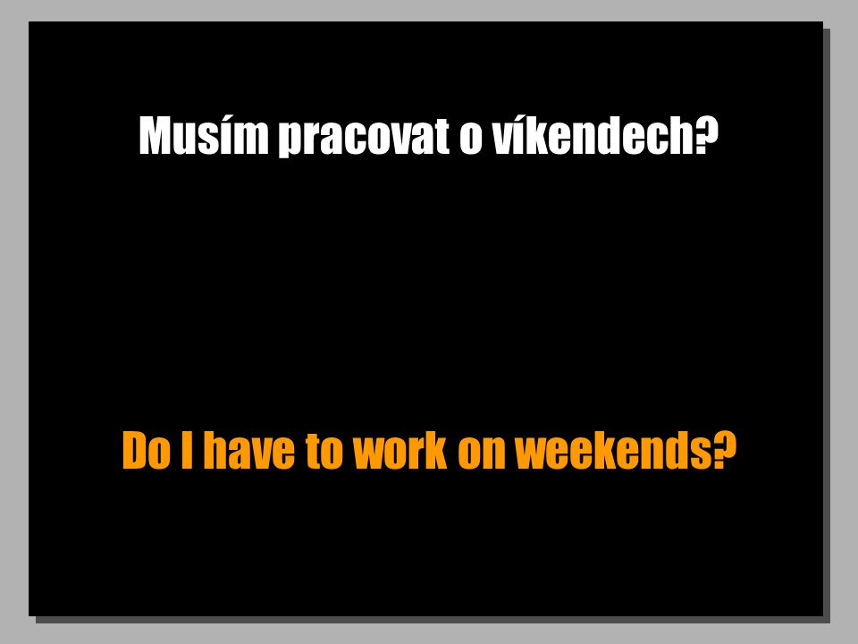 Musím pracovat o víkendech Do I have to work on weekends