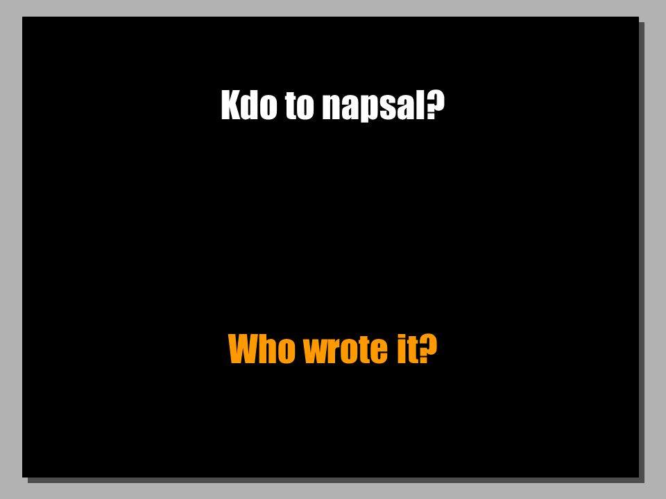 Kdo to napsal? Who wrote it?