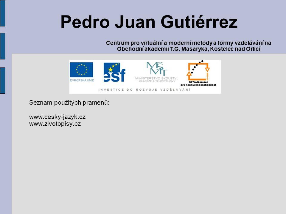 Seznam použitých pramenů: www.cesky-jazyk.cz www.zivotopisy.cz Pedro Juan Gutiérrez Centrum pro virtuální a moderní metody a formy vzdělávání na Obchodní akademii T.G.