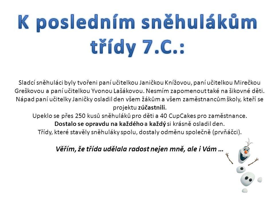 Sladcí sněhuláci byly tvořeni paní učitelkou Janičkou Knížovou, paní učitelkou Mirečkou Greškovou a paní učitelkou Yvonou Lašákovou.