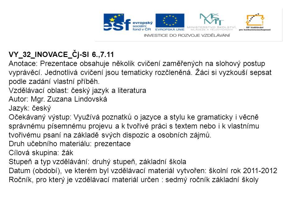 VY_32_INOVACE_Čj-Sl 6.,7.11 Anotace: Prezentace obsahuje několik cvičení zaměřených na slohový postup vyprávěcí.