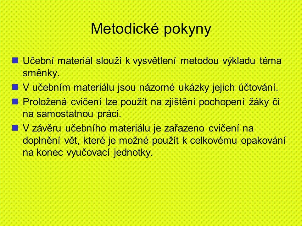 Metodické pokyny Učební materiál slouží k vysvětlení metodou výkladu téma směnky.