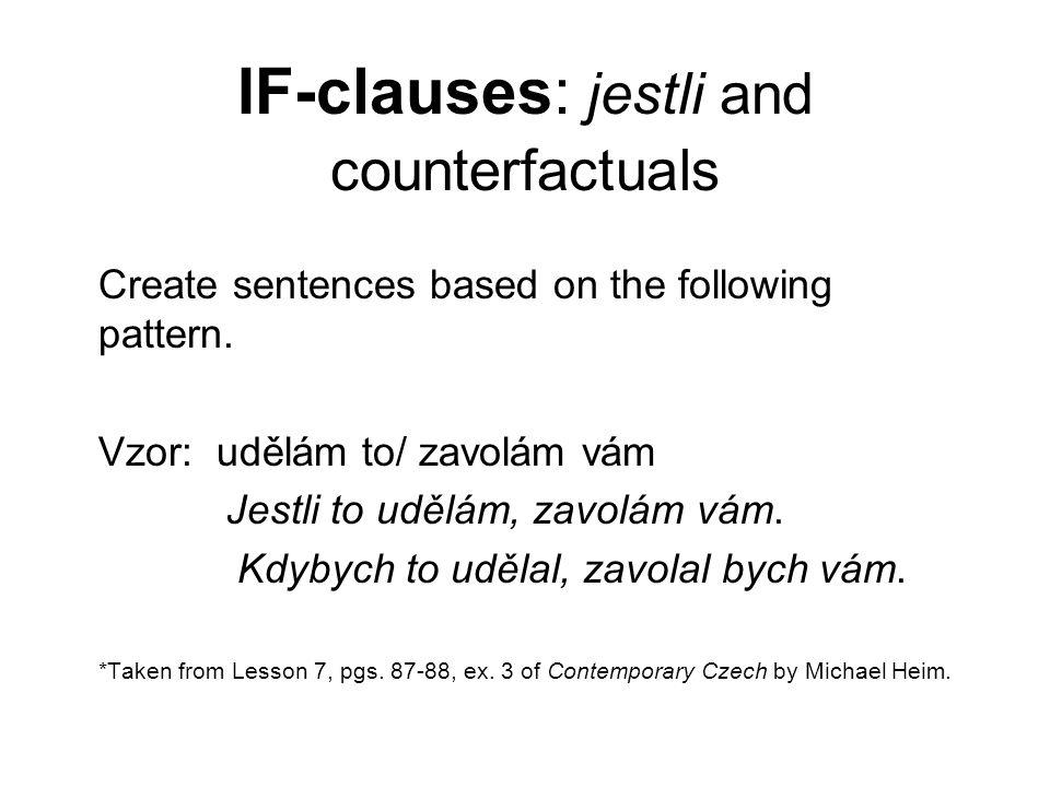 IF-clauses 9.Vyslovíš to špatně/nebudou ti rozumět Jestli to špatně vyslovíš, nebudou ti rozumět.