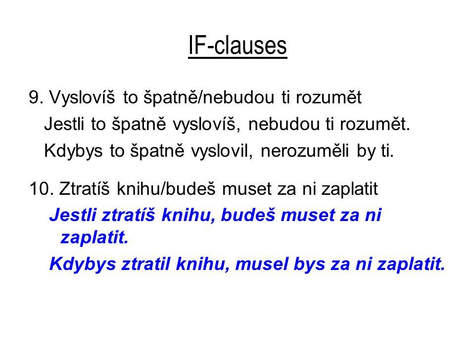 IF-clauses 9. Vyslovíš to špatně/nebudou ti rozumět Jestli to špatně vyslovíš, nebudou ti rozumět.