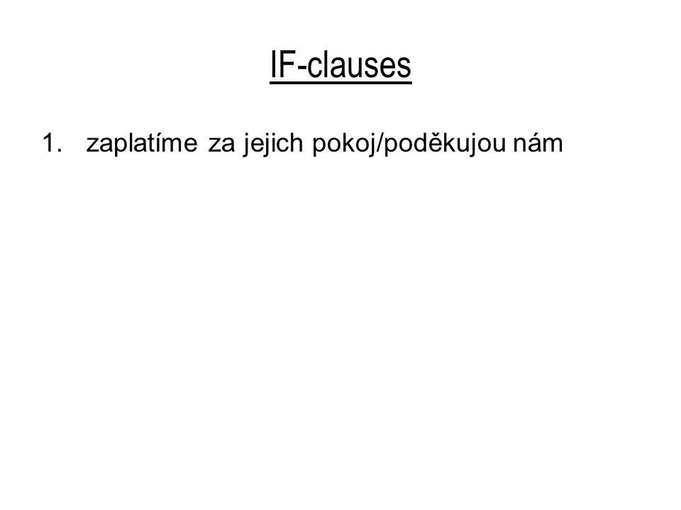 IF-clauses 1. zaplatíme za jejich pokoj/poděkujou nám