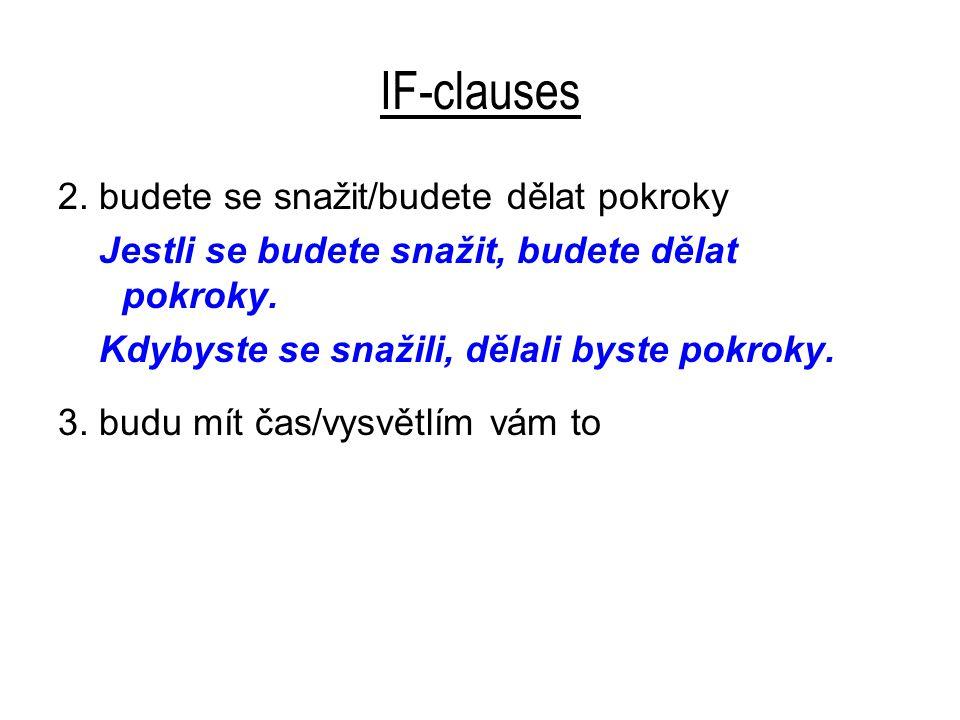 IF-clauses 2. budete se snažit/budete dělat pokroky Jestli se budete snažit, budete dělat pokroky.