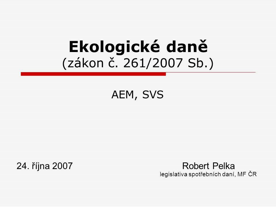 24. října 2007Robert Pelka legislativa spotřebních daní, MF ČR Ekologické daně (zákon č.