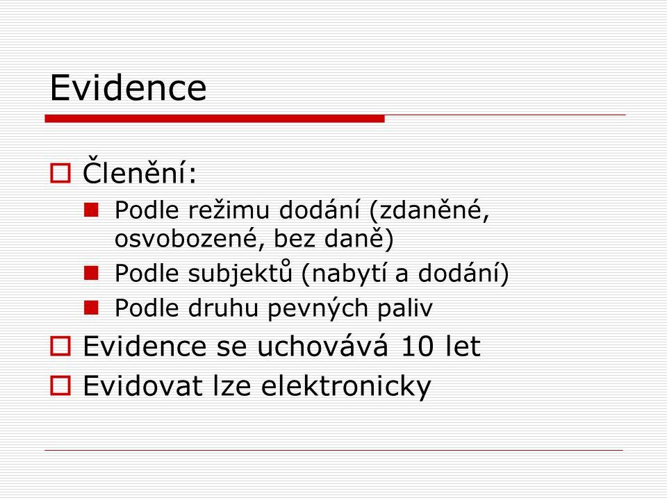 Evidence  Členění: Podle režimu dodání (zdaněné, osvobozené, bez daně) Podle subjektů (nabytí a dodání) Podle druhu pevných paliv  Evidence se uchovává 10 let  Evidovat lze elektronicky