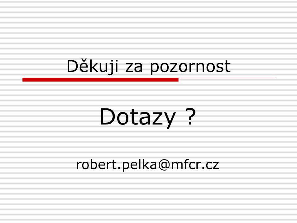 Děkuji za pozornost Dotazy robert.pelka@mfcr.cz