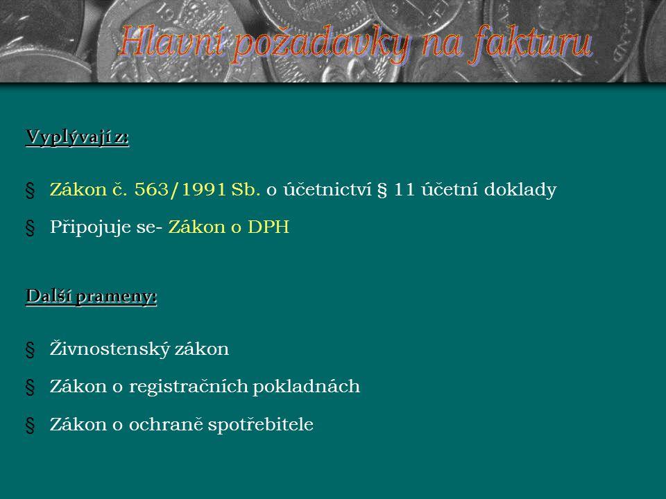 Vyplývají z: §Zákon č. 563/1991 Sb. o účetnictví § 11 účetní doklady §Připojuje se- Zákon o DPH Další prameny: §Živnostenský zákon §Zákon o registračn