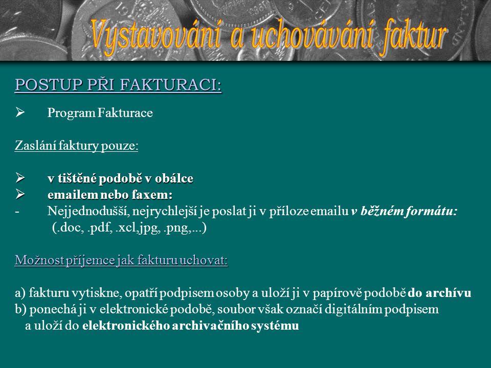 POSTUP PŘI FAKTURACI:  Program Fakturace Zaslání faktury pouze:  v tištěné podobě v obálce  emailem nebo faxem: -Nejjednodušší, nejrychlejší je pos