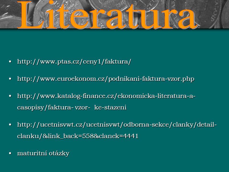 http://www.ptas.cz/ceny1/faktura/ http://www.euroekonom.cz/podnikani-faktura-vzor.php http://www.katalog-finance.cz/ekonomicka-literatura-a- casopisy/