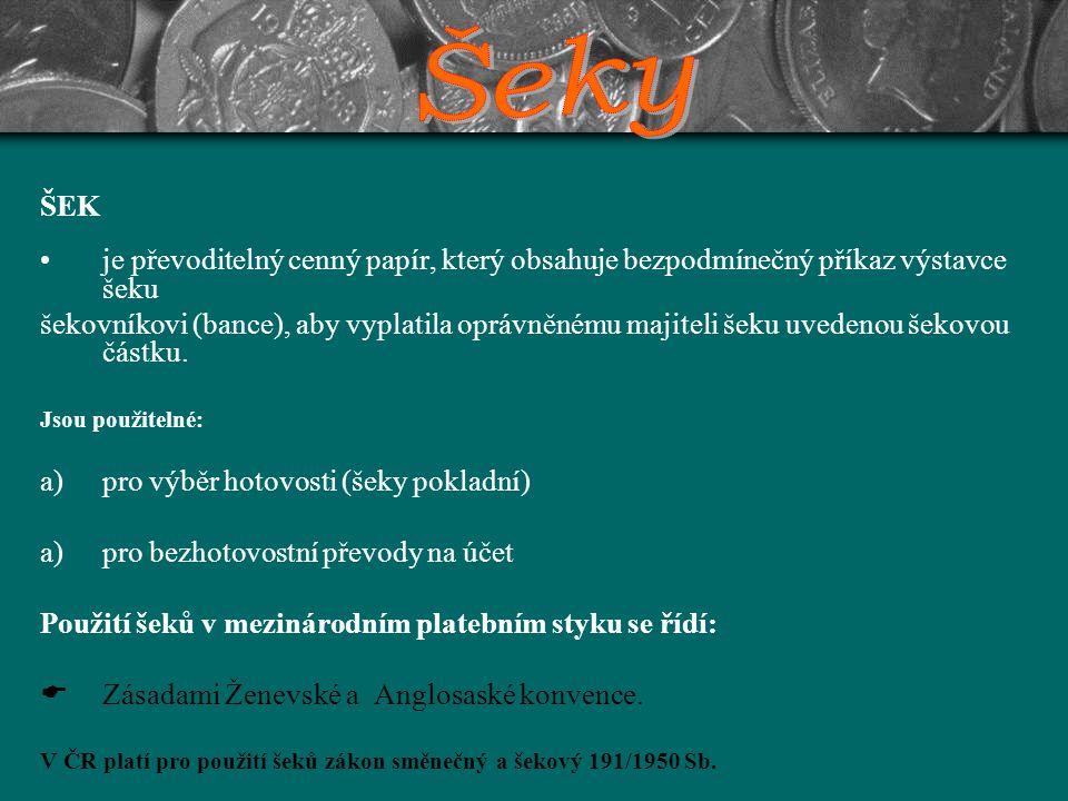 ŠEK je převoditelný cenný papír, který obsahuje bezpodmínečný příkaz výstavce šeku šekovníkovi (bance), aby vyplatila oprávněnému majiteli šeku uveden