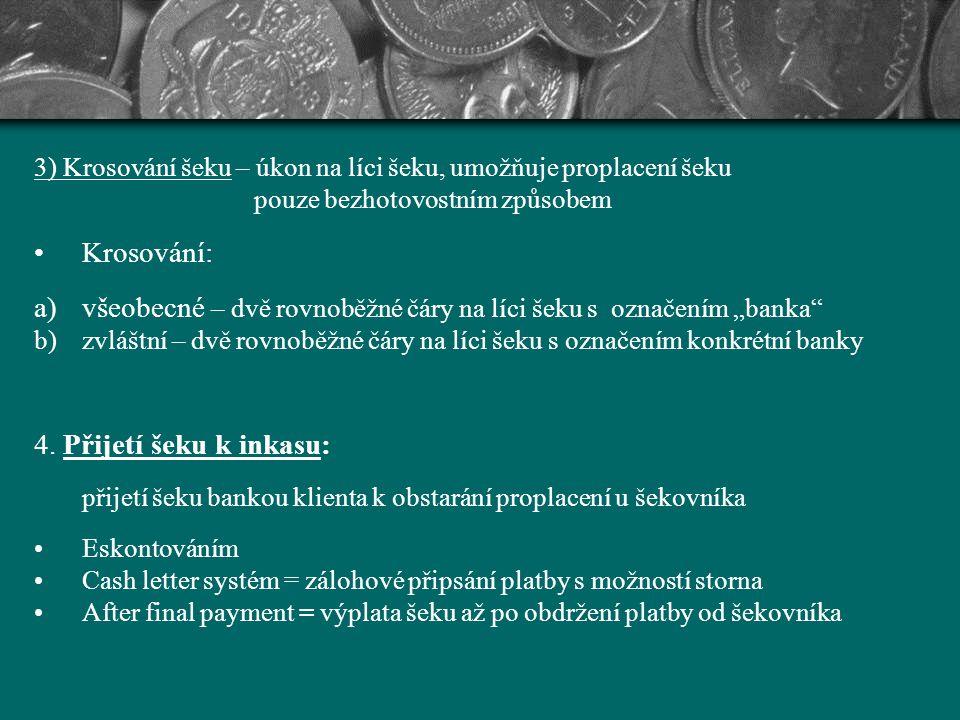 3) Krosování šeku – úkon na líci šeku, umožňuje proplacení šeku pouze bezhotovostním způsobem Krosování: a)všeobecné – dvě rovnoběžné čáry na líci šek