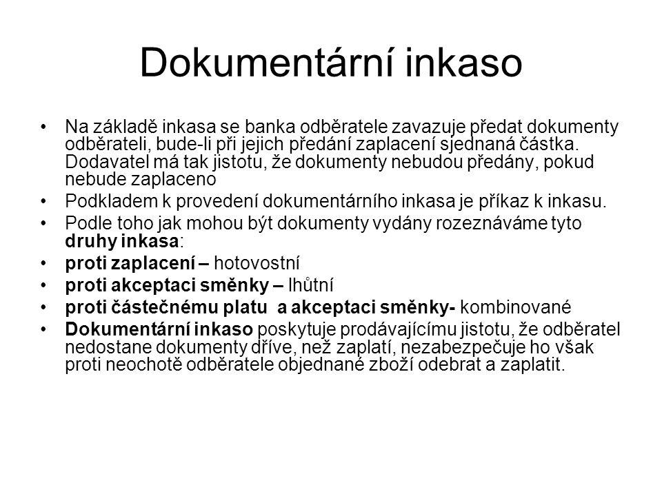 Dokumentární inkaso Na základě inkasa se banka odběratele zavazuje předat dokumenty odběrateli, bude-li při jejich předání zaplacení sjednaná částka.