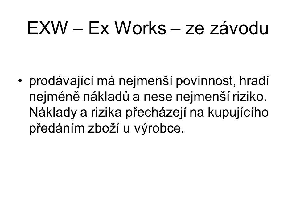 EXW – Ex Works – ze závodu prodávající má nejmenší povinnost, hradí nejméně nákladů a nese nejmenší riziko. Náklady a rizika přecházejí na kupujícího