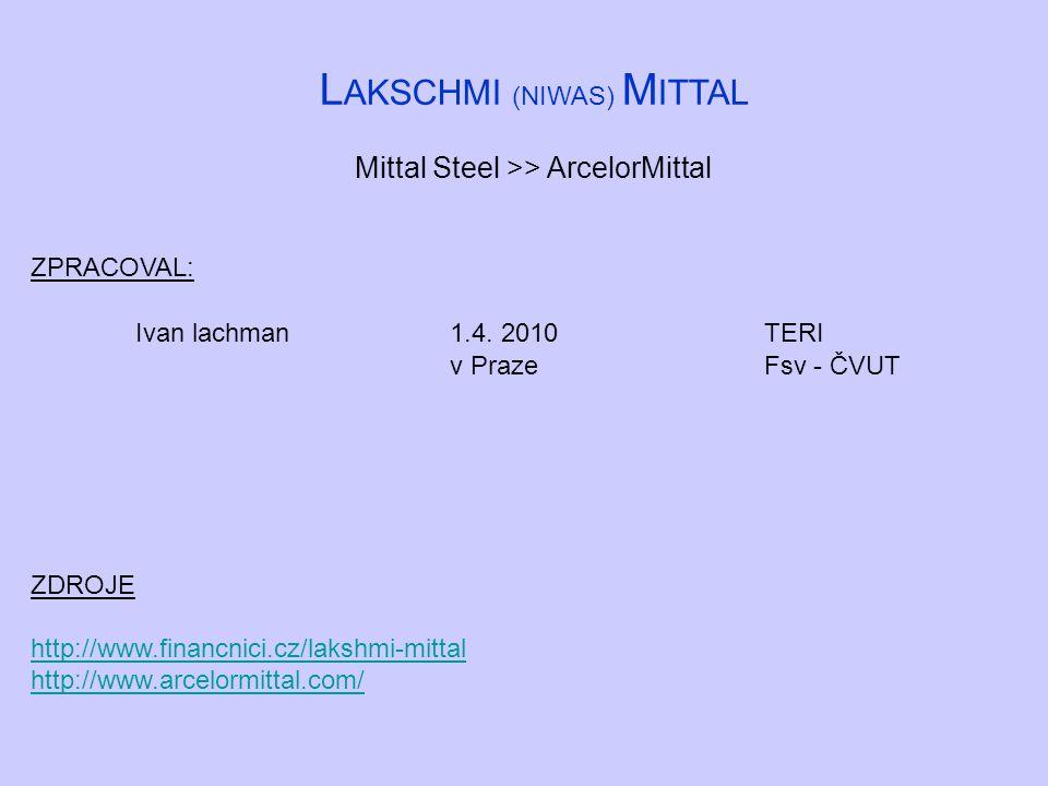 L AKSCHMI (NIWAS) M ITTAL Mittal Steel >> ArcelorMittal ZPRACOVAL: Ivan lachman1.4.