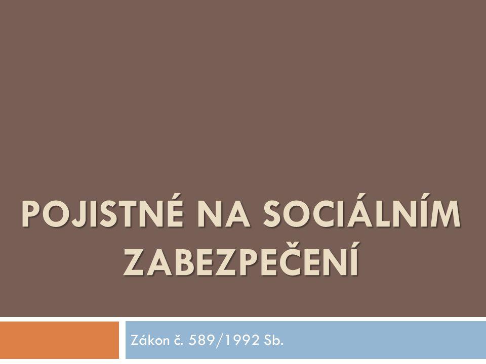 POJISTNÉ NA SOCIÁLNÍM ZABEZPEČENÍ Zákon č. 589/1992 Sb.