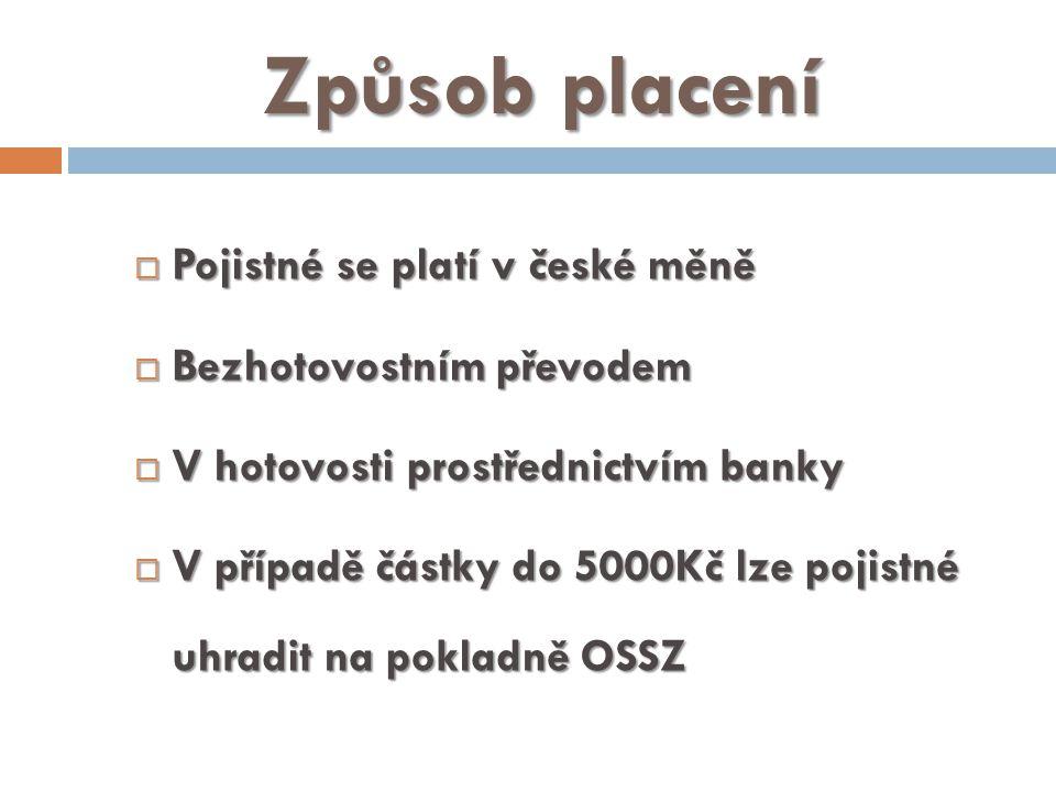 Způsob placení  Pojistné se platí v české měně  Bezhotovostním převodem  V hotovosti prostřednictvím banky  V případě částky do 5000Kč lze pojistné uhradit na pokladně OSSZ