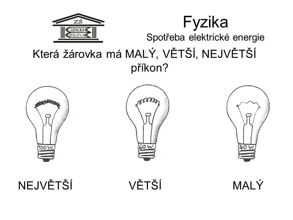 Fyzika Spotřeba elektrické energie Která žárovka má MALÝ, VĚTŠÍ, NEJVĚTŠÍ příkon? NEJVĚTŠÍVĚTŠÍMALÝ