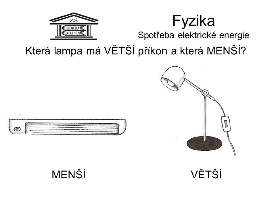 Fyzika Spotřeba elektrické energie Která lampa má VĚTŠÍ příkon a která MENŠÍ? MENŠÍVĚTŠÍ
