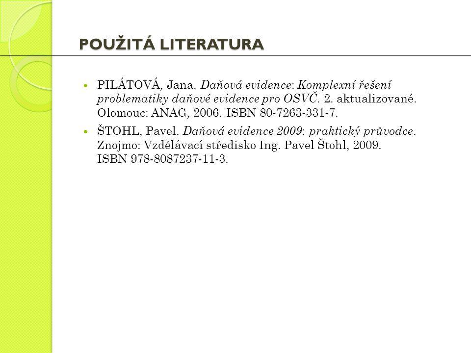 POUŽITÁ LITERATURA PILÁTOVÁ, Jana. Daňová evidence : Komplexní řešení problematiky daňové evidence pro OSVČ. 2. aktualizované. Olomouc: ANAG, 2006. IS