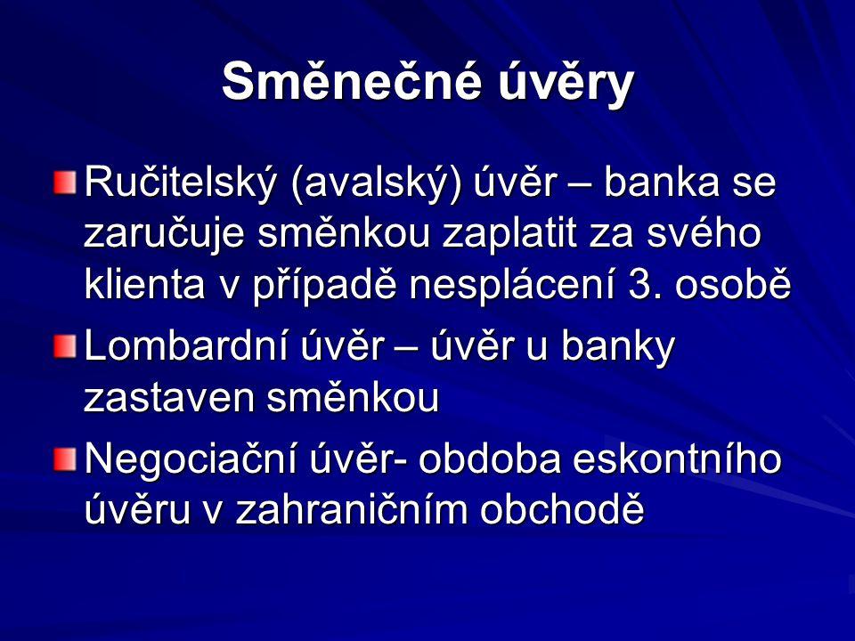 Směnečné úvěry Ručitelský (avalský) úvěr – banka se zaručuje směnkou zaplatit za svého klienta v případě nesplácení 3.