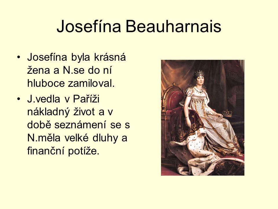 Josefína Beauharnais Josefína byla krásná žena a N.se do ní hluboce zamiloval. J.vedla v Paříži nákladný život a v době seznámení se s N.měla velké dl