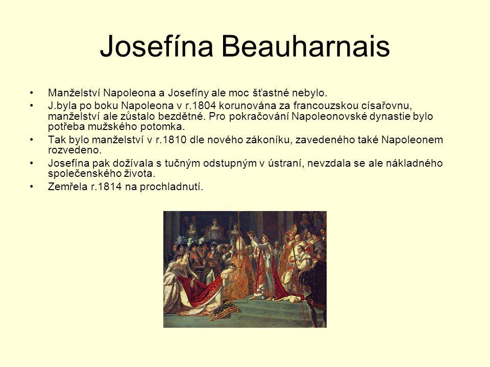 Josefína Beauharnais Manželství Napoleona a Josefíny ale moc šťastné nebylo. J.byla po boku Napoleona v r.1804 korunována za francouzskou císařovnu, m