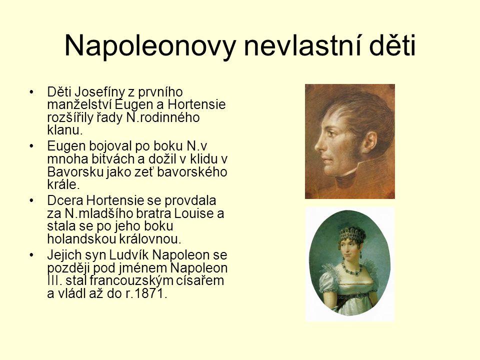 Napoleonovy nevlastní děti Děti Josefíny z prvního manželství Eugen a Hortensie rozšířily řady N.rodinného klanu. Eugen bojoval po boku N.v mnoha bitv