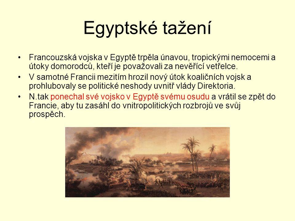 Egyptské tažení Francouzská vojska v Egyptě trpěla únavou, tropickými nemocemi a útoky domorodců, kteří je považovali za nevěřící vetřelce. V samotné