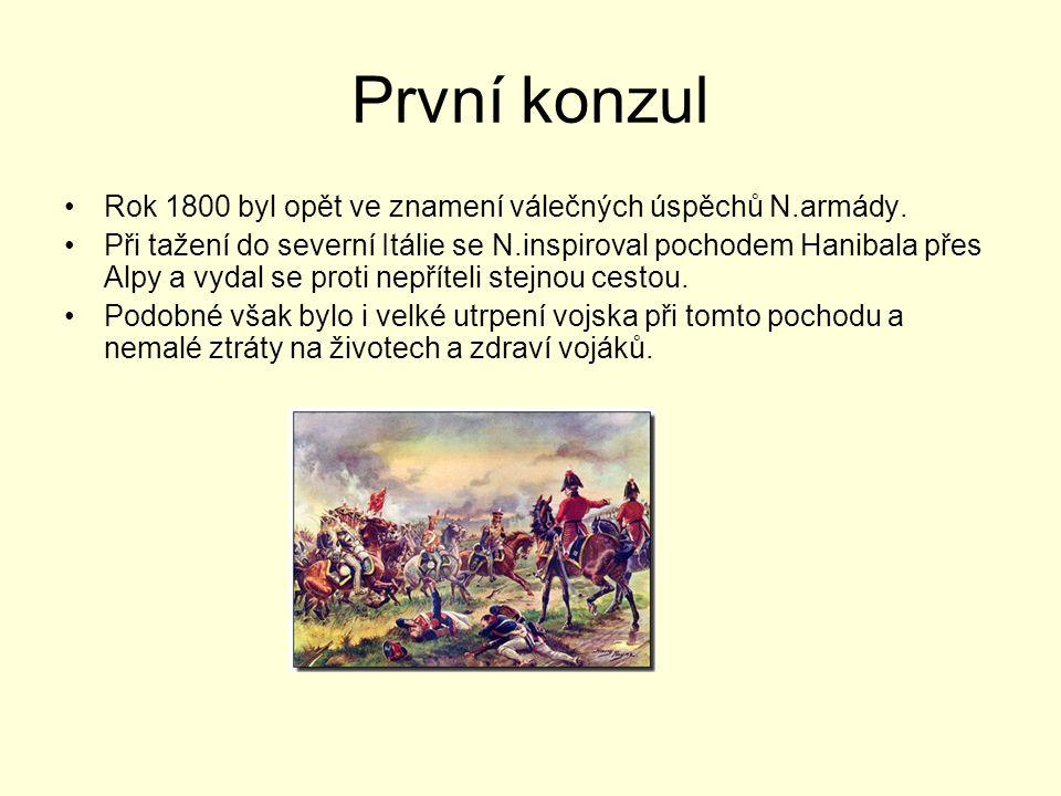 První konzul Rok 1800 byl opět ve znamení válečných úspěchů N.armády. Při tažení do severní Itálie se N.inspiroval pochodem Hanibala přes Alpy a vydal
