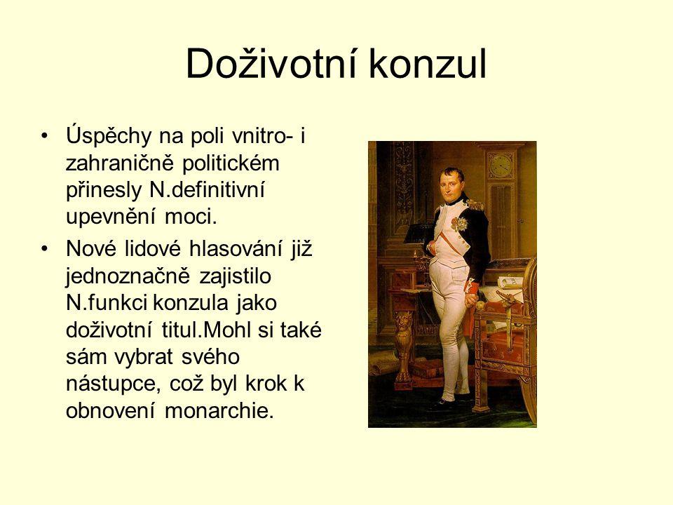 Doživotní konzul Úspěchy na poli vnitro- i zahraničně politickém přinesly N.definitivní upevnění moci. Nové lidové hlasování již jednoznačně zajistilo