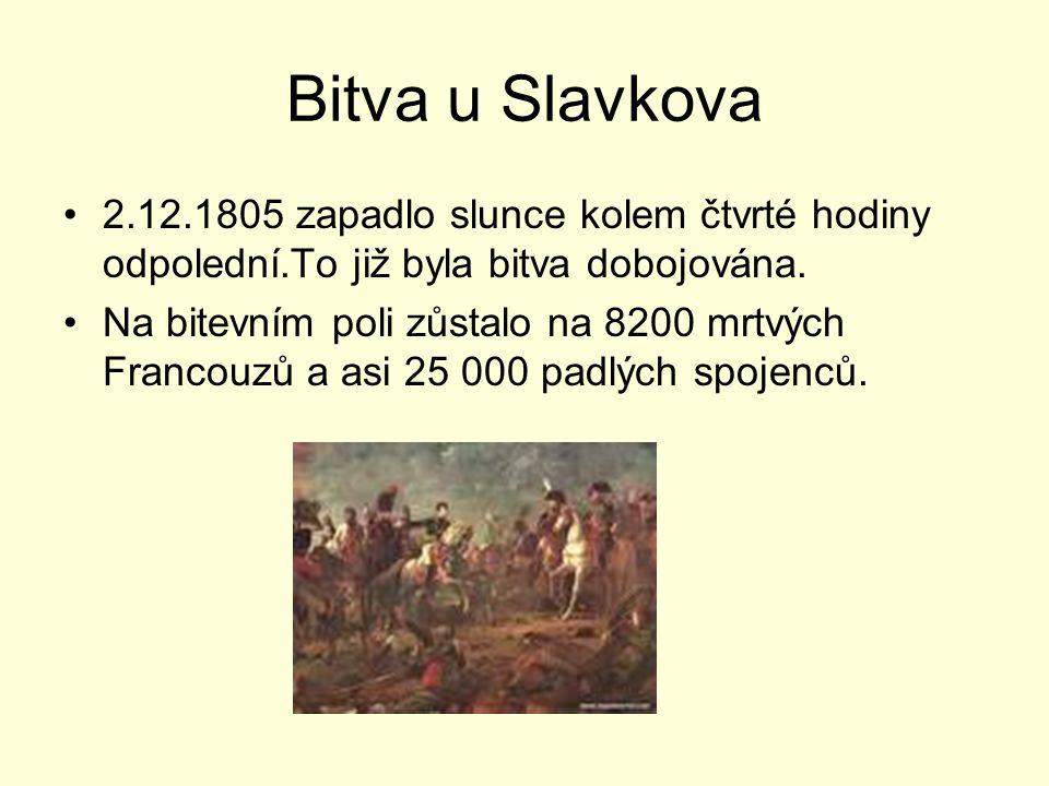 Bitva u Slavkova 2.12.1805 zapadlo slunce kolem čtvrté hodiny odpolední.To již byla bitva dobojována. Na bitevním poli zůstalo na 8200 mrtvých Francou