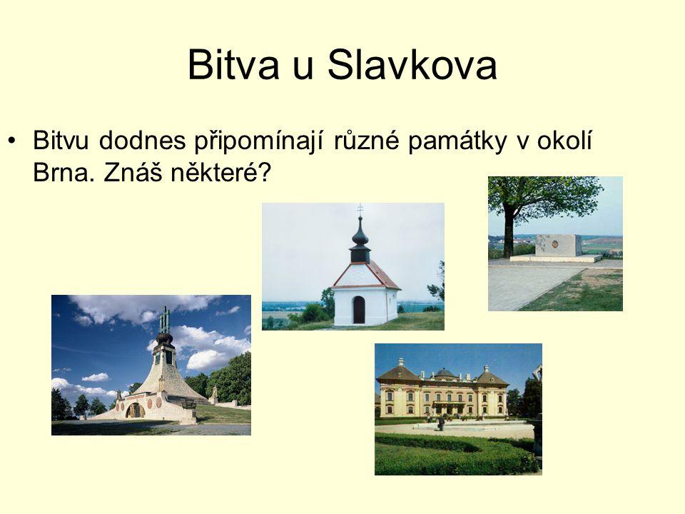 Bitva u Slavkova Bitvu dodnes připomínají různé památky v okolí Brna. Znáš některé?