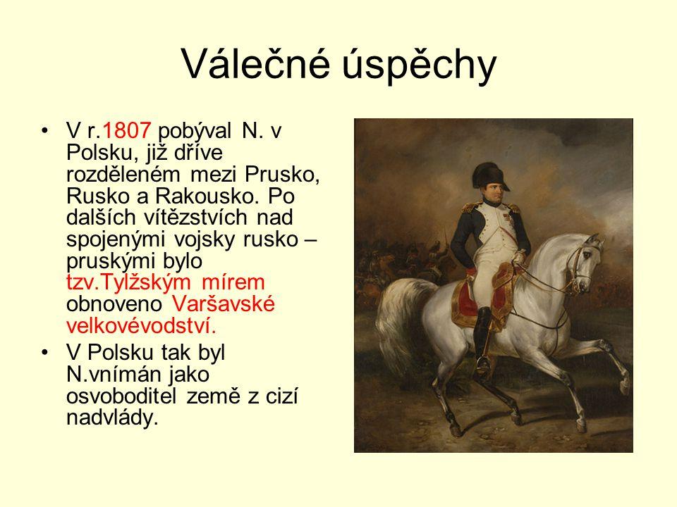 Válečné úspěchy V r.1807 pobýval N. v Polsku, již dříve rozděleném mezi Prusko, Rusko a Rakousko. Po dalších vítězstvích nad spojenými vojsky rusko –