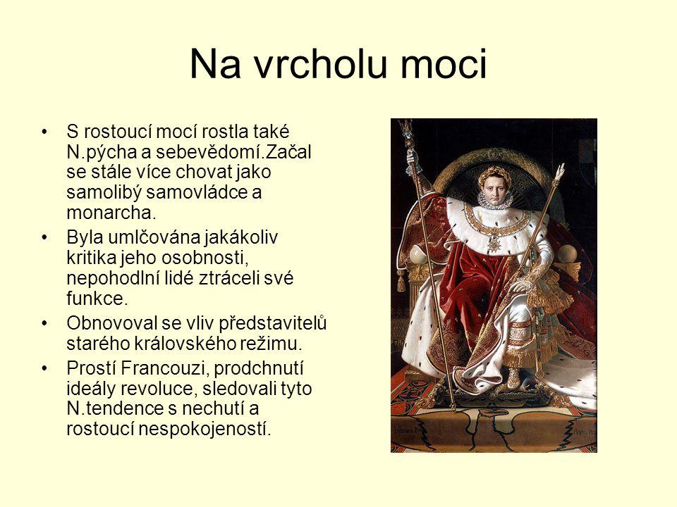 Na vrcholu moci S rostoucí mocí rostla také N.pýcha a sebevědomí.Začal se stále více chovat jako samolibý samovládce a monarcha. Byla umlčována jakáko