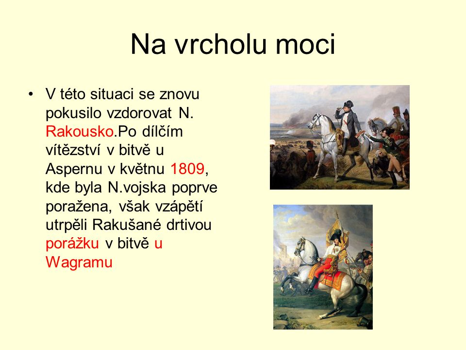 Na vrcholu moci V této situaci se znovu pokusilo vzdorovat N. Rakousko.Po dílčím vítězství v bitvě u Aspernu v květnu 1809, kde byla N.vojska poprve p