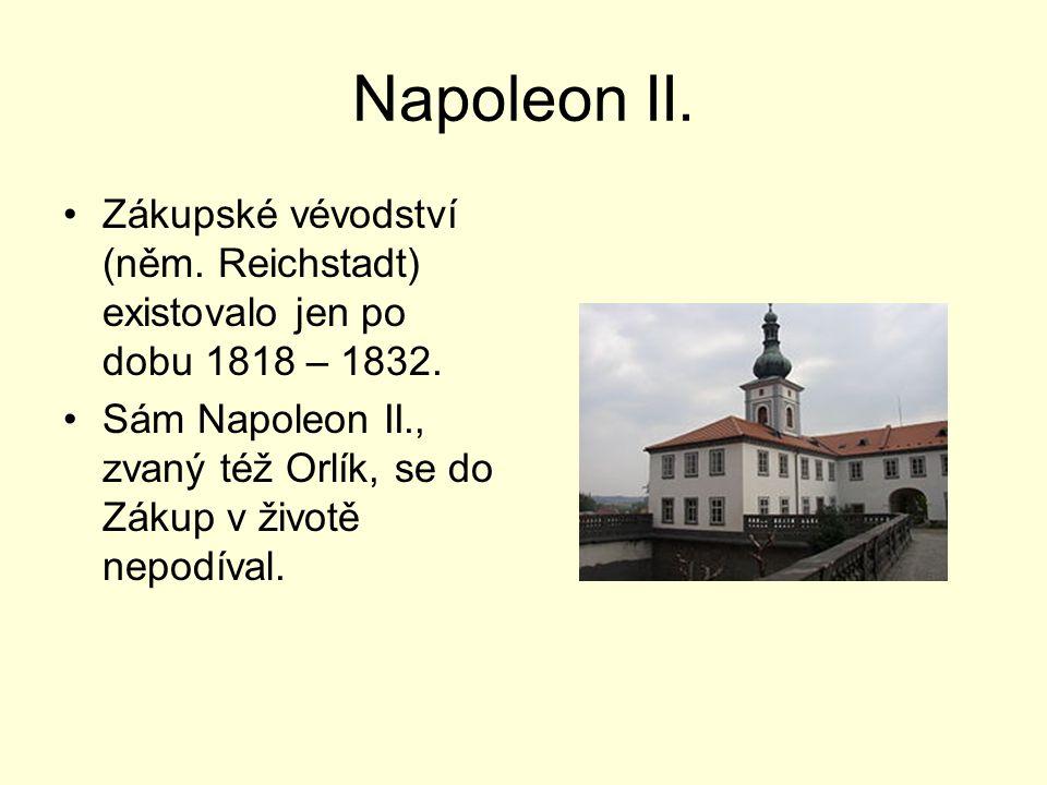 Napoleon II. Zákupské vévodství (něm. Reichstadt) existovalo jen po dobu 1818 – 1832. Sám Napoleon II., zvaný též Orlík, se do Zákup v životě nepodíva