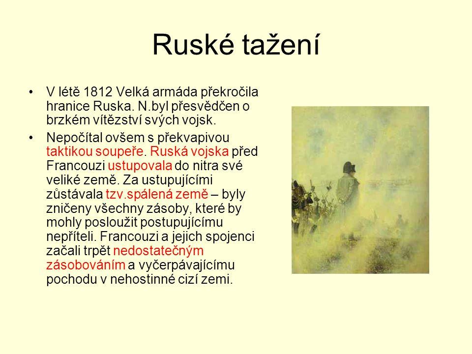 Ruské tažení V létě 1812 Velká armáda překročila hranice Ruska. N.byl přesvědčen o brzkém vítězství svých vojsk. Nepočítal ovšem s překvapivou taktiko