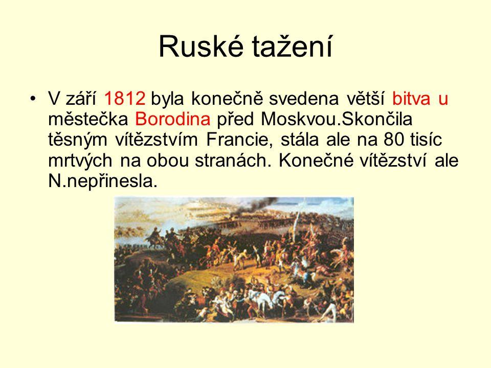 Ruské tažení V září 1812 byla konečně svedena větší bitva u městečka Borodina před Moskvou.Skončila těsným vítězstvím Francie, stála ale na 80 tisíc m