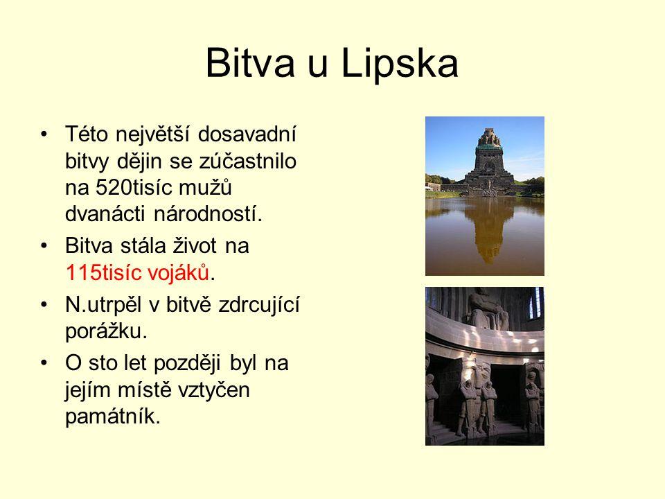 Bitva u Lipska Této největší dosavadní bitvy dějin se zúčastnilo na 520tisíc mužů dvanácti národností. Bitva stála život na 115tisíc vojáků. N.utrpěl